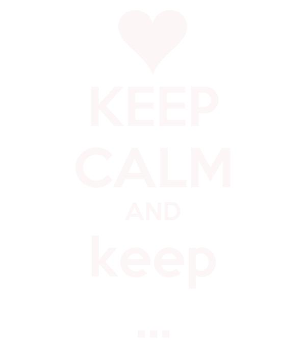 KEEP CALM AND keep ...