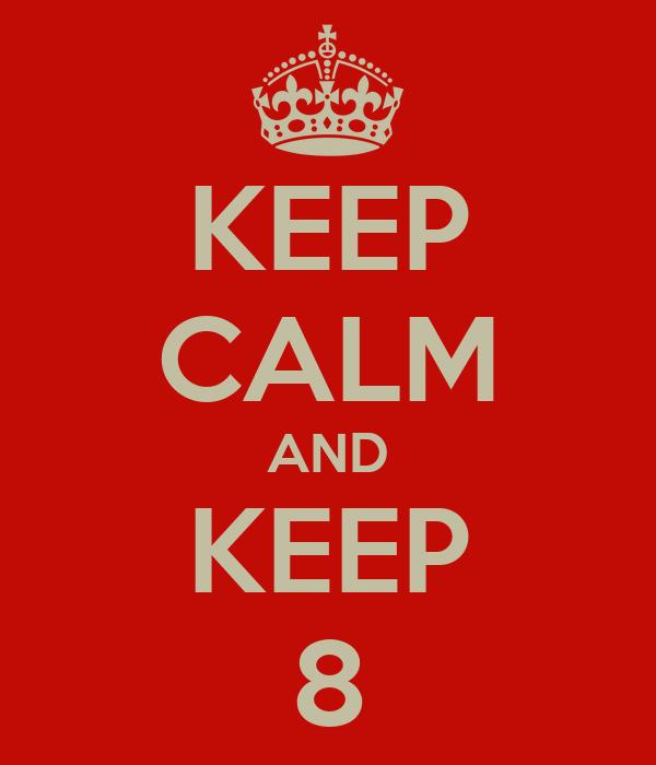 KEEP CALM AND KEEP 8
