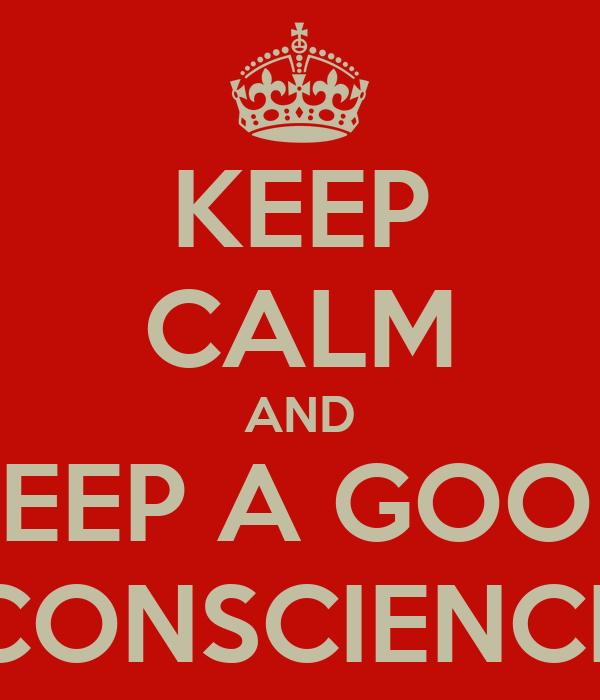 KEEP CALM AND KEEP A GOOD CONSCIENCE