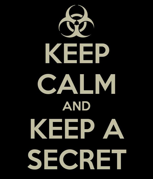 KEEP CALM AND KEEP A SECRET