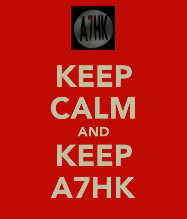KEEP CALM AND KEEP A7HK