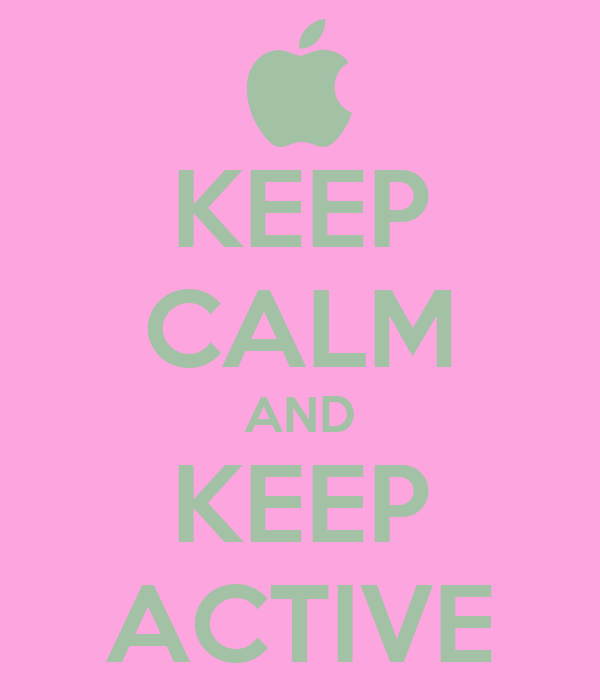 KEEP CALM AND KEEP ACTIVE
