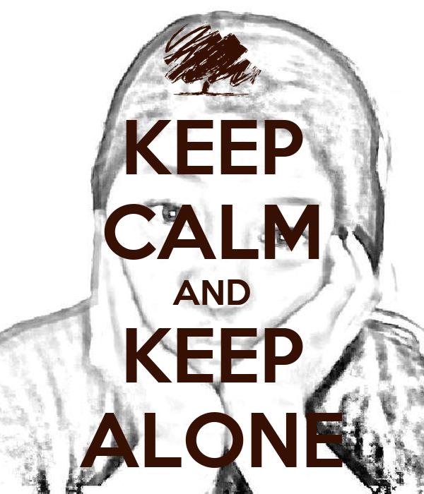 KEEP CALM AND KEEP ALONE