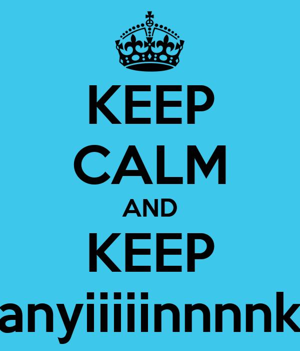 KEEP CALM AND KEEP anyiiiiinnnnk