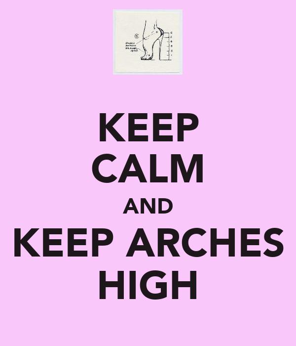 KEEP CALM AND KEEP ARCHES HIGH