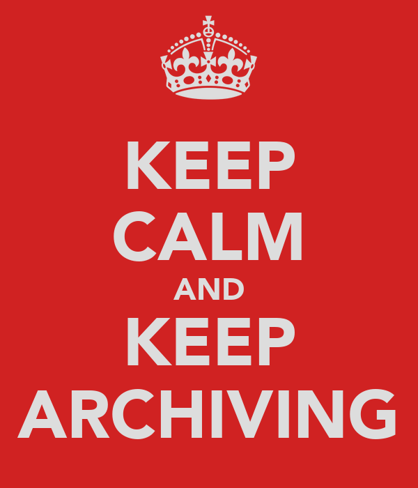 KEEP CALM AND KEEP ARCHIVING