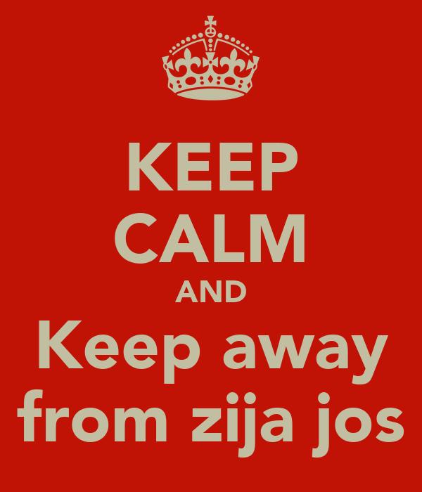 KEEP CALM AND Keep away from zija jos