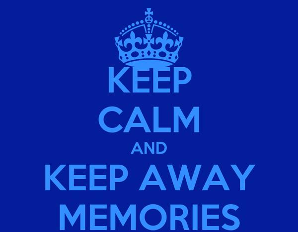 KEEP CALM AND KEEP AWAY MEMORIES