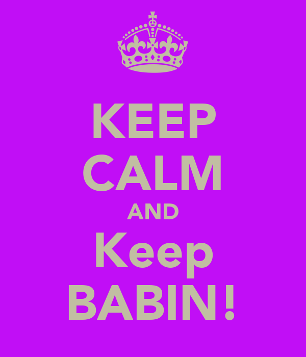 KEEP CALM AND Keep BABIN!