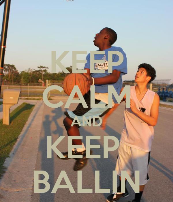 KEEP CALM AND KEEP  BALLIN
