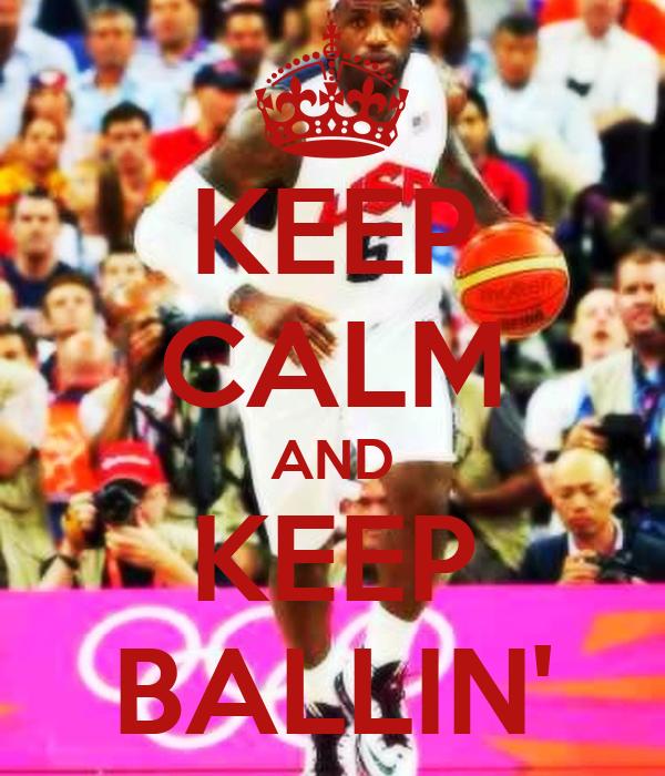 KEEP CALM AND KEEP BALLIN'