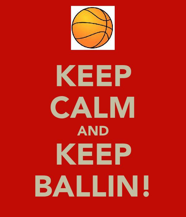 KEEP CALM AND KEEP BALLIN!
