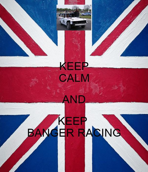 KEEP CALM AND KEEP  BANGER RACING