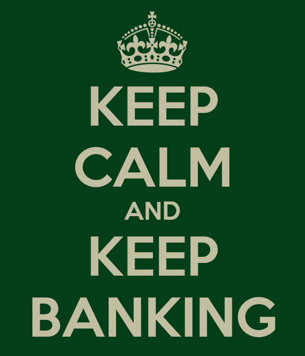 KEEP CALM AND KEEP BANKING