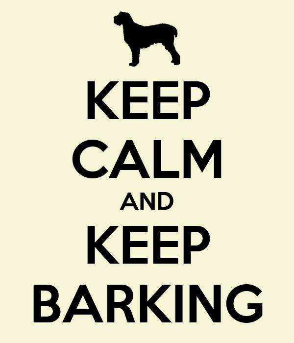 KEEP CALM AND KEEP BARKING