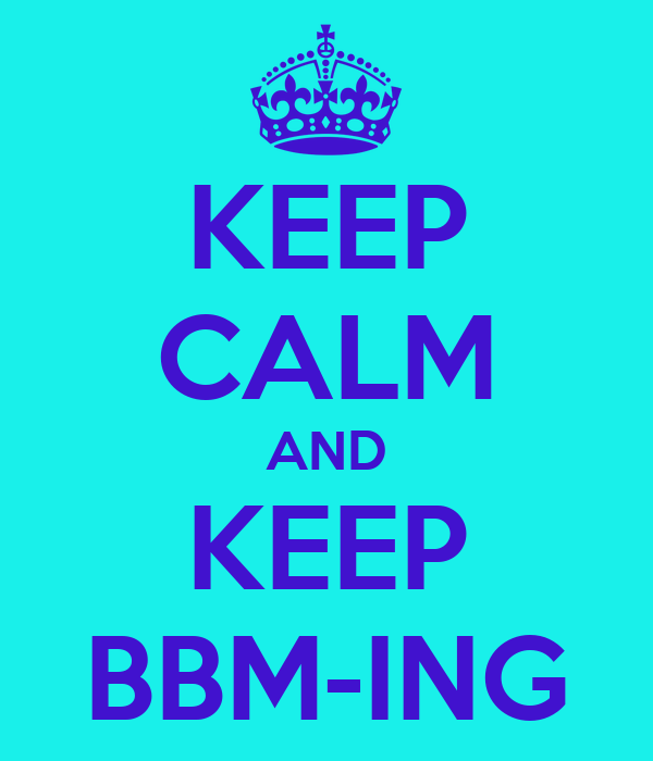 KEEP CALM AND KEEP BBM-ING