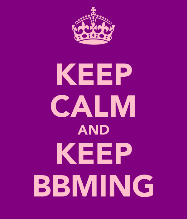 KEEP CALM AND KEEP BBMING