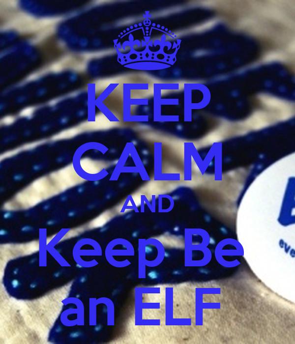 KEEP CALM AND Keep Be  an ELF