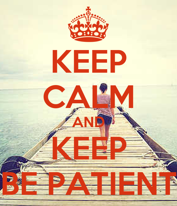 KEEP CALM AND KEEP BE PATIENT