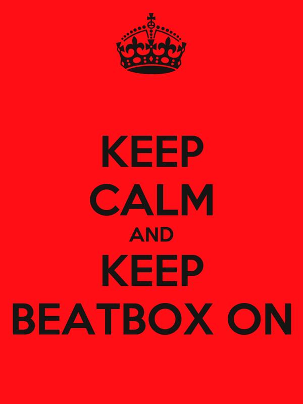 KEEP CALM AND KEEP BEATBOX ON