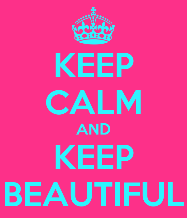 KEEP CALM AND KEEP BEAUTIFUL