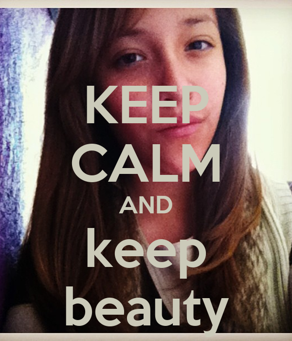 KEEP CALM AND keep beauty