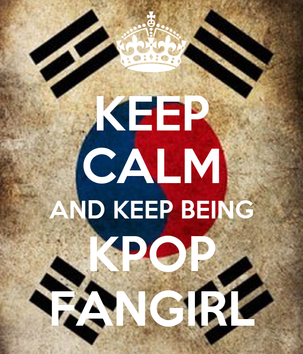 KEEP CALM AND KEEP BEING KPOP FANGIRL