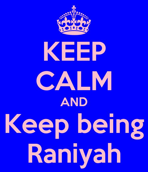 KEEP CALM AND Keep being Raniyah