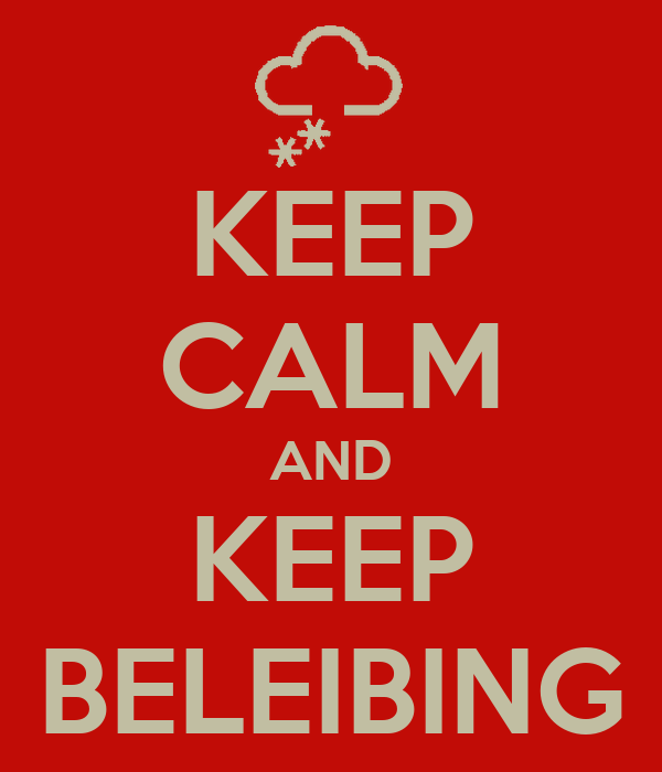 KEEP CALM AND KEEP BELEIBING