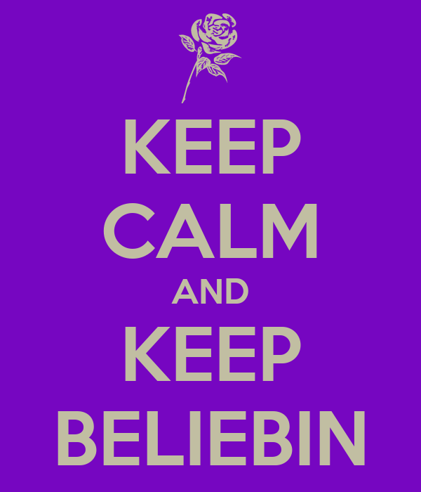 KEEP CALM AND KEEP BELIEBIN
