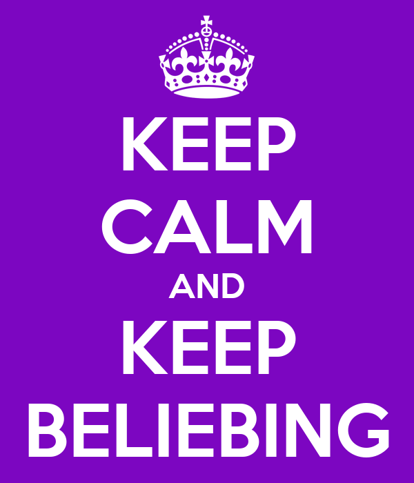KEEP CALM AND KEEP BELIEBING