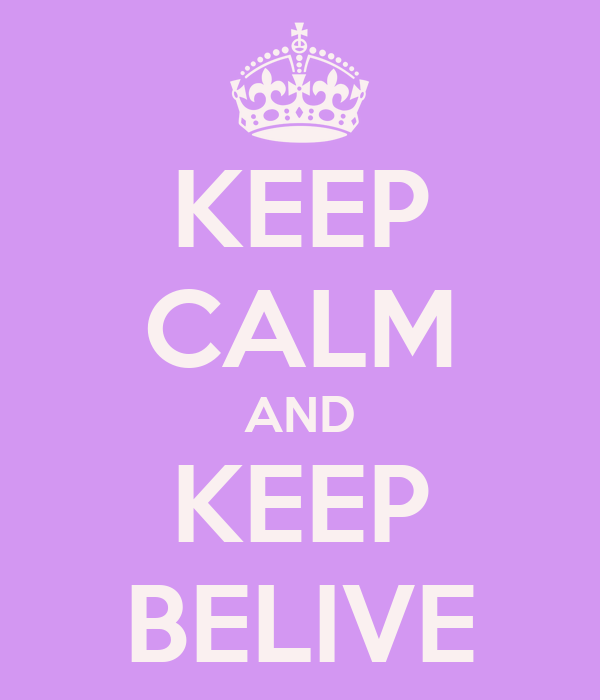 KEEP CALM AND KEEP BELIVE