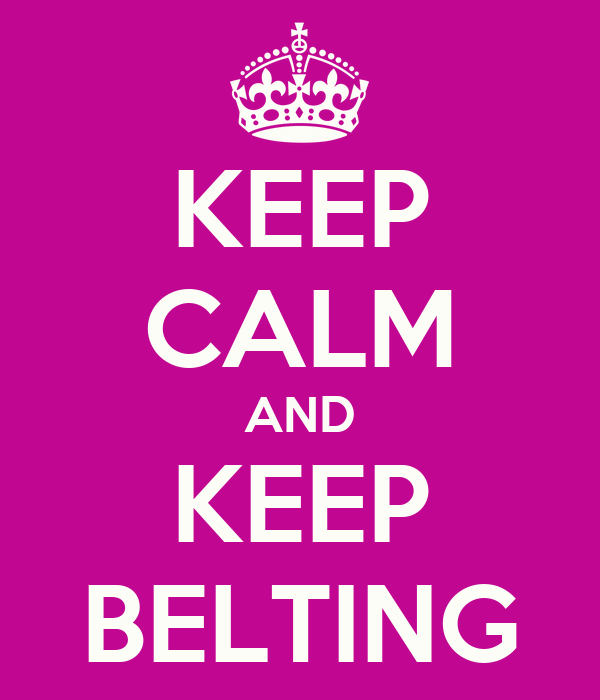 KEEP CALM AND KEEP BELTING