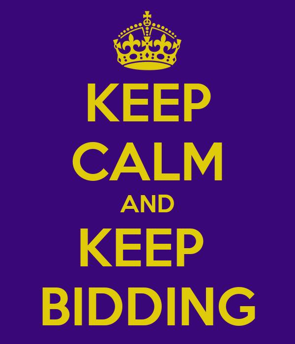 KEEP CALM AND KEEP  BIDDING