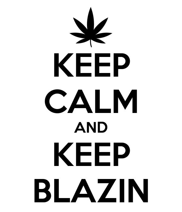 KEEP CALM AND KEEP BLAZIN