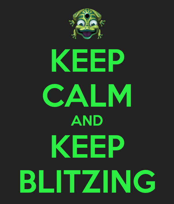 KEEP CALM AND KEEP BLITZING