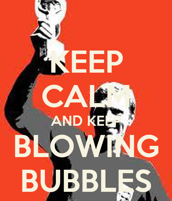 KEEP CALM AND KEEP BLOWING BUBBLES