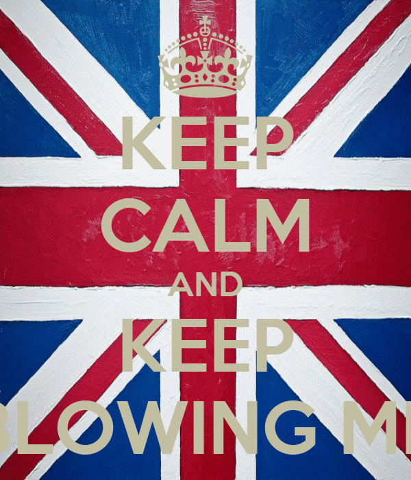 KEEP CALM AND KEEP BLOWING ME