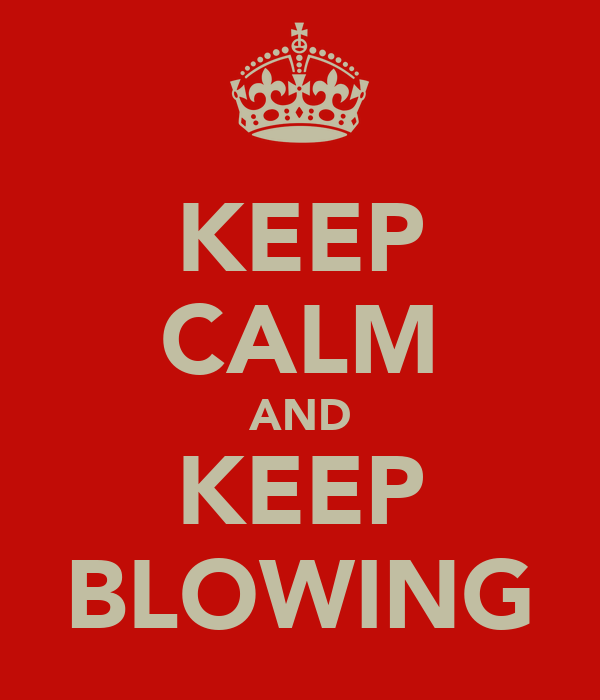 KEEP CALM AND KEEP BLOWING