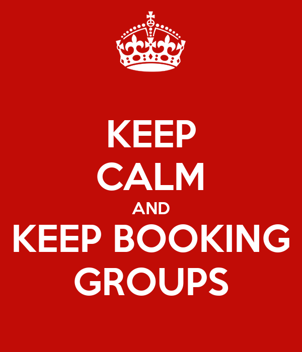 KEEP CALM AND KEEP BOOKING GROUPS