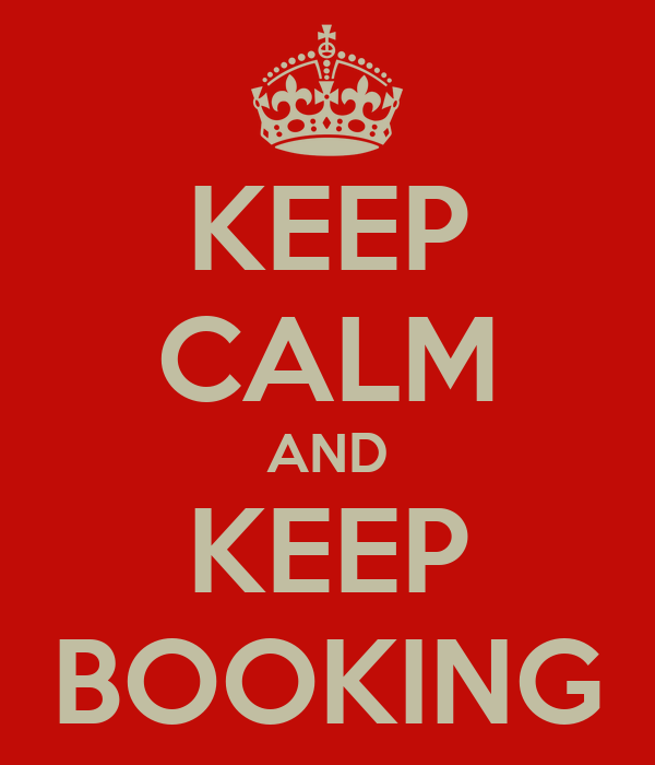 KEEP CALM AND KEEP BOOKING