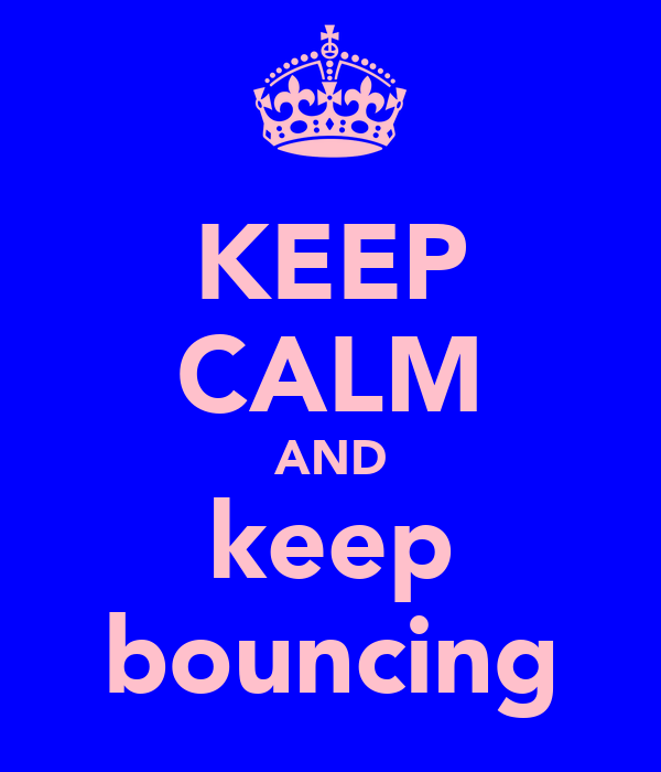 KEEP CALM AND keep bouncing
