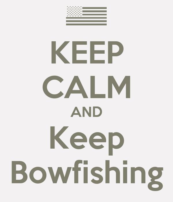 KEEP CALM AND Keep Bowfishing