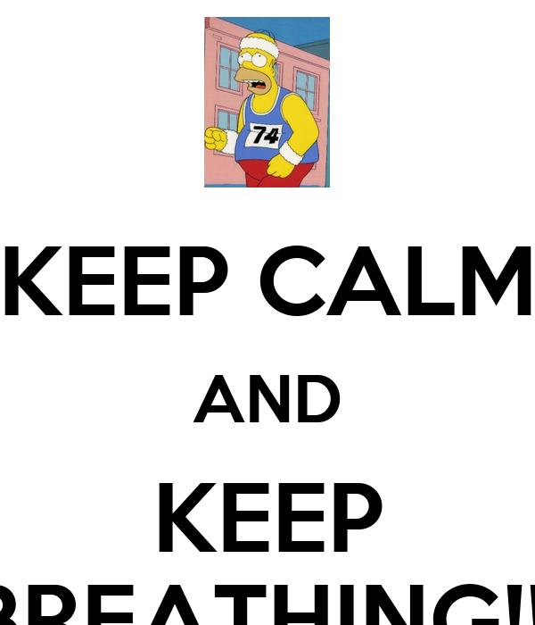 KEEP CALM AND KEEP BREATHING!!!