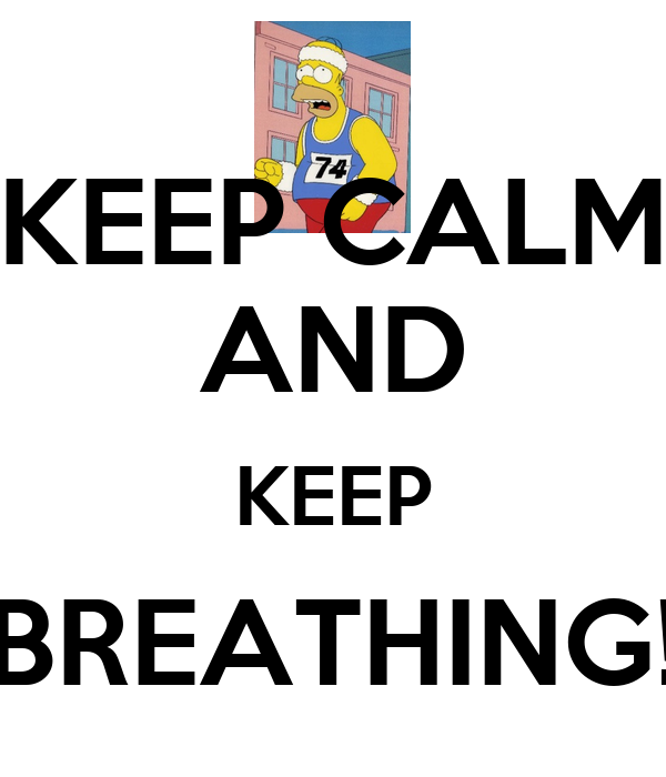 KEEP CALM AND KEEP BREATHING!