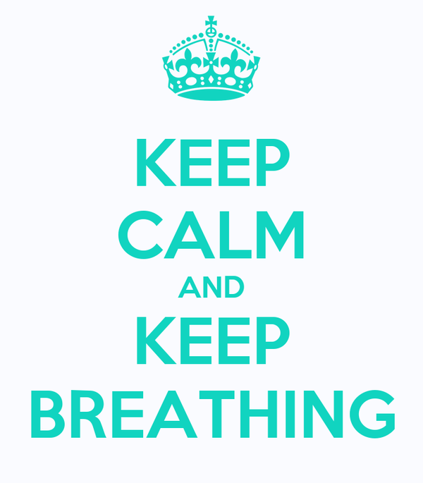 KEEP CALM AND KEEP BREATHING