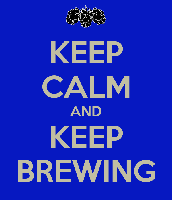 KEEP CALM AND KEEP BREWING