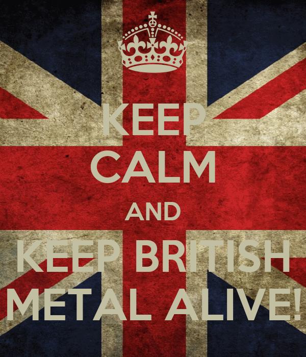 KEEP CALM AND KEEP BRITISH METAL ALIVE!