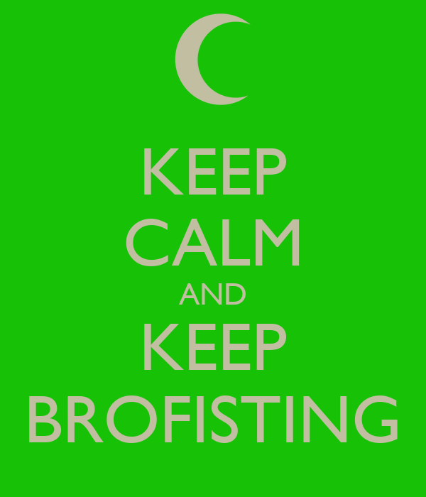 KEEP CALM AND KEEP BROFISTING