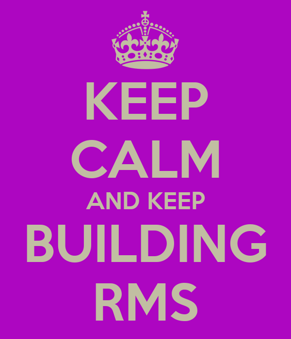 KEEP CALM AND KEEP BUILDING RMS